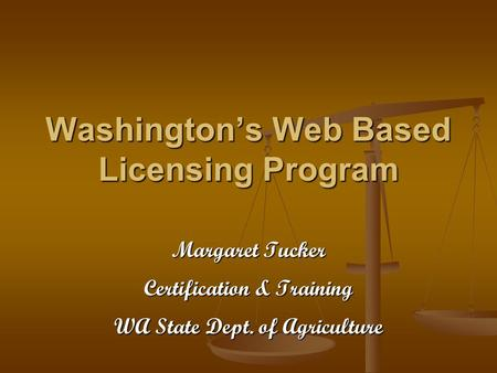 Washington's Web Based Licensing Program Margaret Tucker Certification & Training WA State Dept. of Agriculture.