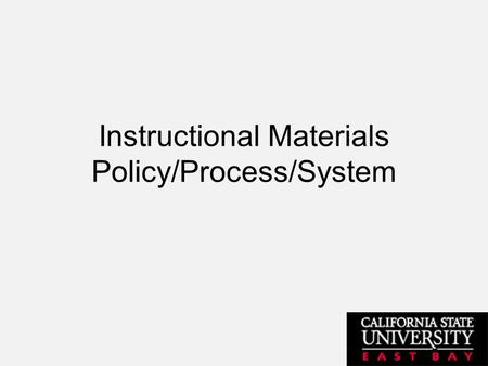 Instructional Materials Policy/Process/System. Shortcomings Late Textbook Adoption Little to No Communication With University Bookstore and Academic Departments.