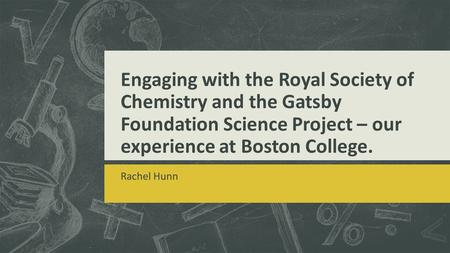 Engaging with the Royal Society of Chemistry and the Gatsby Foundation Science Project – our experience at Boston College. Rachel Hunn.