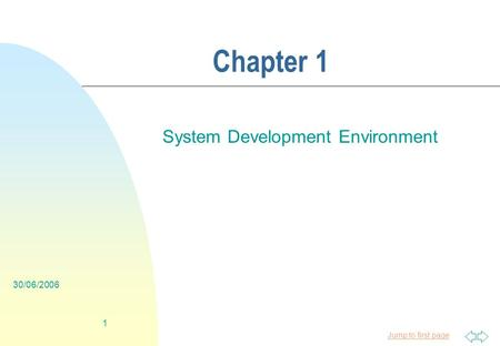 Jump to first page 30/06/2006 1 Chapter 1 System Development Environment.