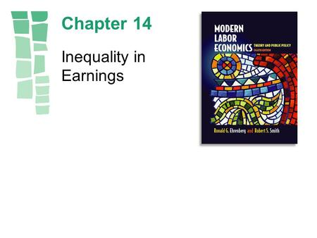 Chapter 14 Inequality in Earnings. Copyright © 2003 by Pearson Education, Inc.14-2 Figure 14.1 Earnings Distribution with Perfect Equality.