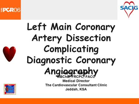 Left Main Coronary Artery Dissection Complicating Diagnostic Coronary Angiography Layth A. Mimish MBChB, FRCPC, FACC Medical Director The Cardiovascular.