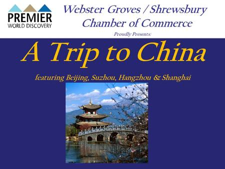Webster Groves / Shrewsbury Chamber of Commerce Proudly Presents: A Trip to China featuring Beijing, Suzhou, Hangzhou & Shanghai.