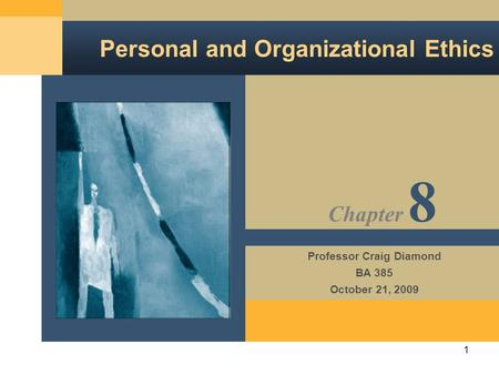 1 Personal and Organizational Ethics Professor Craig Diamond BA 385 October 21, 2009 Chapter 8.