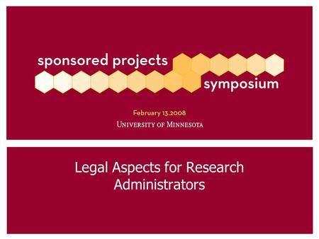 Legal Aspects for Research Administrators. LEGAL ASPECTS FOR RESEARCH ADMINISTRATORS Mark Bohnhorst Associate General Counsel* * These materials are informational.