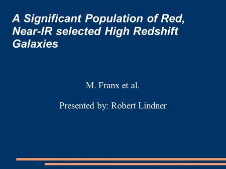 A Significant Population of Red, Near-IR selected High Redshift Galaxies M. Franx et al. Presented by: Robert Lindner.