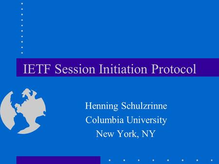 IETF Session Initiation Protocol Henning Schulzrinne Columbia University New York, NY.