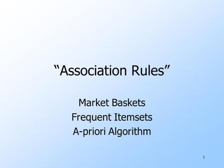 "1 ""Association Rules"" Market Baskets Frequent Itemsets A-priori Algorithm."