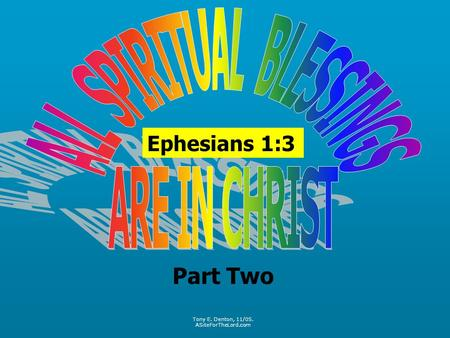Ephesians 1:3 Part Two Tony E. Denton, 11/05. ASiteForTheLord.com.