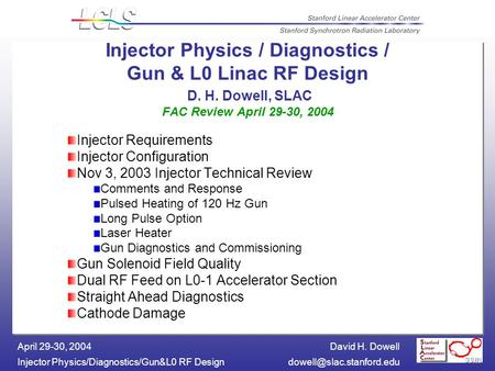David H. Dowell Injector Physics/Diagnostics/Gun&L0 RF April 29-30, 2004 Injector Physics / Diagnostics / Gun & L0 Linac.