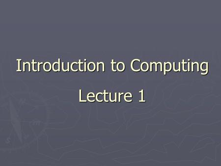 Introduction to Computing Lecture 1. Instructor: Nadeem Ahmad Khan TA: Haroon Waseem Haroon Waseem.