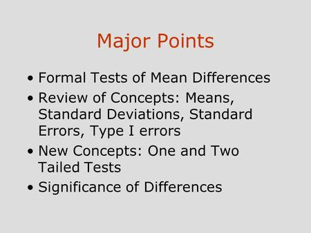 Major Points Formal Tests of Mean Differences Review of Concepts: Means, Standard Deviations, Standard Errors, Type I errors New Concepts: One and Two.