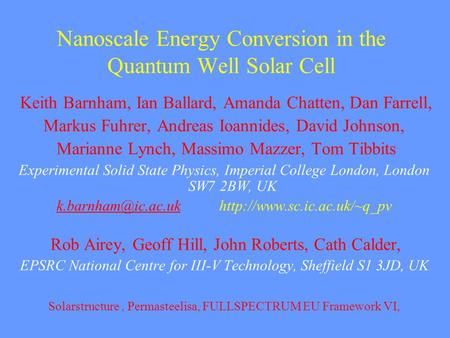Nanoscale Energy Conversion in the Quantum Well Solar Cell Keith Barnham, Ian Ballard, Amanda Chatten, Dan Farrell, Markus Fuhrer, Andreas Ioannides, David.