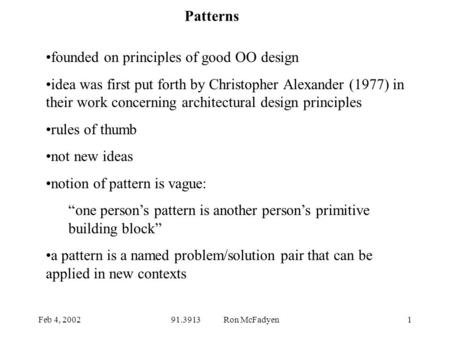 Feb 4, 200291.3913 Ron McFadyen1 founded on principles of good OO design idea was first put forth by Christopher Alexander (1977) in their work concerning.