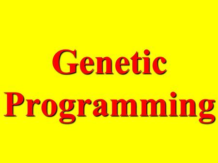 Genetic Programming. Agenda What is Genetic Programming? Background/History. Why Genetic Programming? How Genetic Principles are Applied. Examples of.