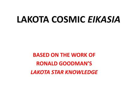 LAKOTA COSMIC EIKASIA BASED ON THE WORK OF RONALD GOODMAN'S LAKOTA STAR KNOWLEDGE.