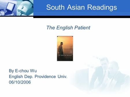 By E-chou Wu English Dep. Providence Univ. 06/10/2006 The English Patient South Asian Readings.