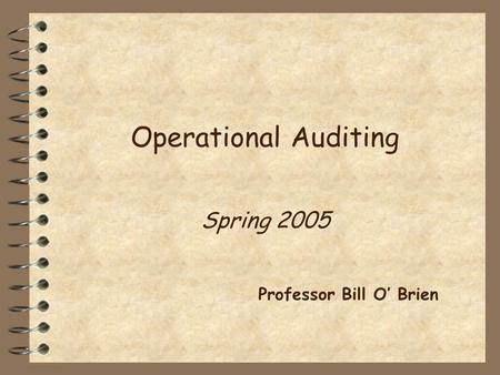 Operational Auditing Spring 2005 Professor Bill O' Brien.
