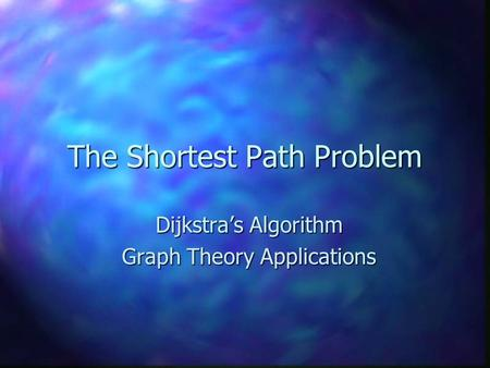 The Shortest Path Problem Dijkstra's Algorithm Graph Theory Applications.