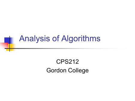Analysis of Algorithms CPS212 Gordon College. Measuring the efficiency of algorithms There are 2 algorithms: algo1 and algo2 that produce the same results.