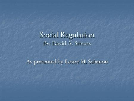 Social Regulation By: David A. Strauss As presented by Lester M. Salamon.