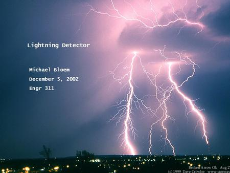 Lightning Detector Michael Bloem December 5, 2002 Engr 311.