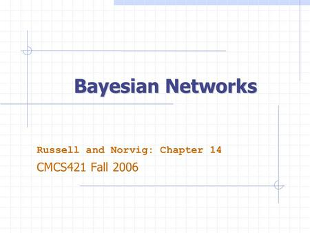 Bayesian Networks Russell and Norvig: Chapter 14 CMCS421 Fall 2006.