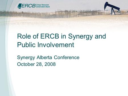 Role of ERCB in Synergy and Public Involvement Synergy Alberta Conference October 28, 2008.
