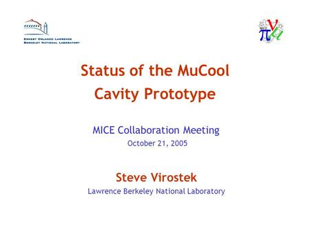 Status of the MuCool Cavity Prototype Steve Virostek Lawrence Berkeley National Laboratory MICE Collaboration Meeting October 21, 2005.