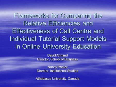 Frameworks for Comparing the Relative Efficiencies and Effectiveness of Call Centre and Individual Tutorial Support Models in Online University Education.