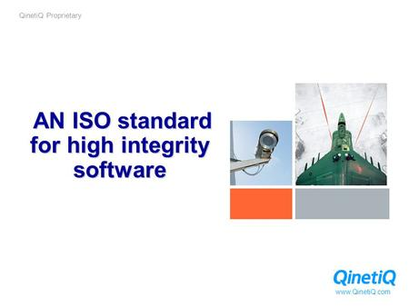 QinetiQ Proprietary www.QinetiQ.com AN ISO standard for high integrity software.