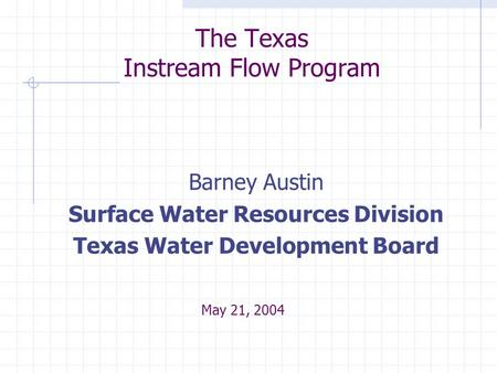 The Texas Instream Flow Program Barney Austin Surface Water Resources Division Texas Water Development Board May 21, 2004.