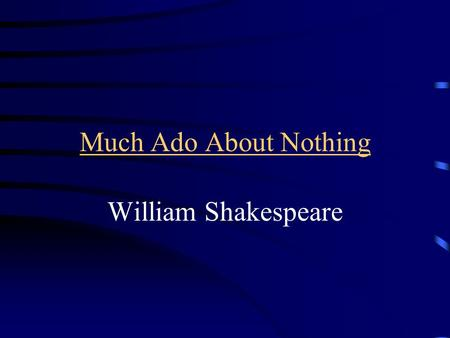 a research on much ado about nothing by william shakespeare Discussion questions - let modelcincinkawincom get you up to speed on key information and facts on much ado about nothing by william shakespeare.