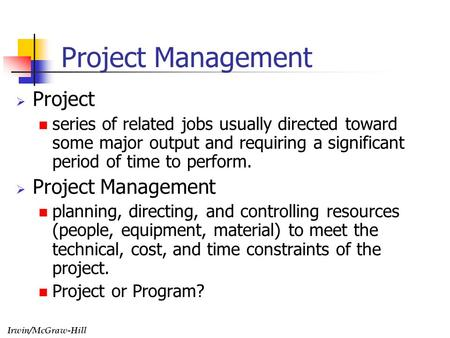Irwin/McGraw-Hill Project Management  Project series of related jobs usually directed toward some major output and requiring a significant period of time.