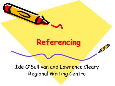 ReferencingReferencing Íde O'Sullivan and Lawrence Cleary Regional Writing Centre.