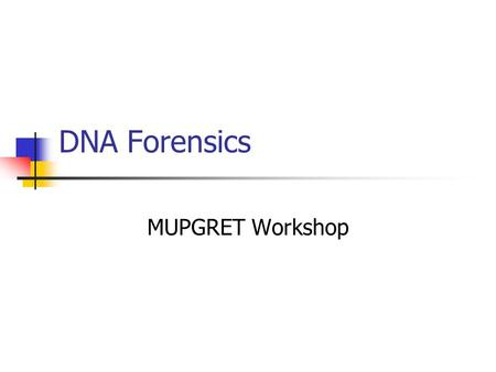 "DNA Forensics MUPGRET Workshop ""DNA evidence…offers prosecutors important new tools for the identification and apprehension of some of the most violent."