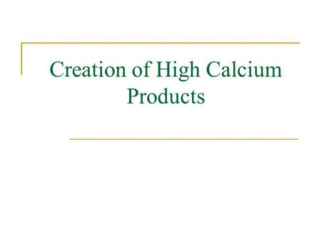 Creation of High Calcium Products. Introduction Goal:  To design 3 food products containing 300+mg calcium per serving using any of the following Meadow.