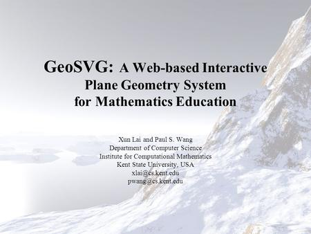 GeoSVG: A Web-based Interactive Plane Geometry System for Mathematics Education Xun Lai and Paul S. Wang Department of Computer Science Institute for Computational.