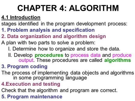 CHAPTER 4: ALGORITHM 4.1 Introduction stages identified in the program development process: 1. Problem analysis and specification 2. Data organization.