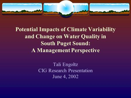 Potential Impacts of Climate Variability and Change on Water Quality in South Puget Sound: A Management Perspective Tali Engoltz CIG Research Presentation.