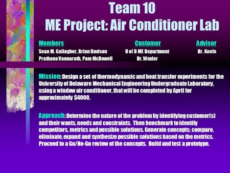 Team 10 ME Project: Air Conditioner Lab Members Customer Advisor Sean M. Gallagher, Brian Davison U of D ME Department Dr. Keefe Prathana Vannarath, Pam.