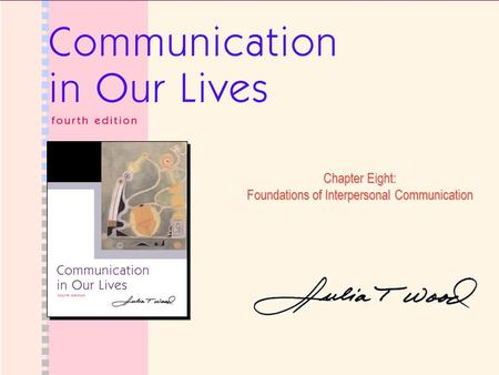 Chapter Eight: Foundations of Interpersonal Communication.