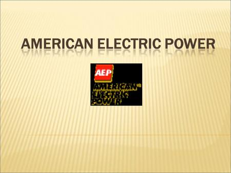  AEP is one of the largest investor-owned electric public utility holding companies in the United States.  AEP's primary business segment is utility.