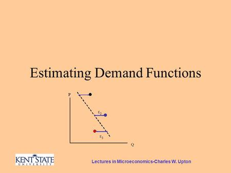Lectures in Microeconomics-Charles W. Upton Estimating Demand Functions.