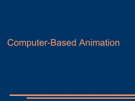 Computer-Based Animation. ● To animate something – to bring it to life ● Animation covers all changes that have visual effects – Positon (motion dynamic)