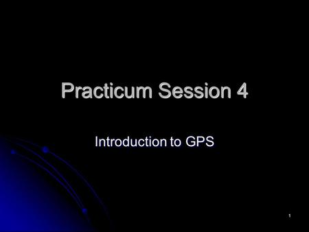 1 Practicum Session 4 Introduction to GPS. 2 Outline Waypoints Waypoints The GoTo Function: go to a stored waypoint The GoTo Function: go to a stored.