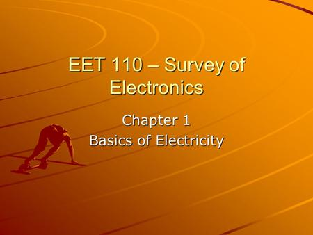 EET 110 – Survey of Electronics Chapter 1 Basics of Electricity.