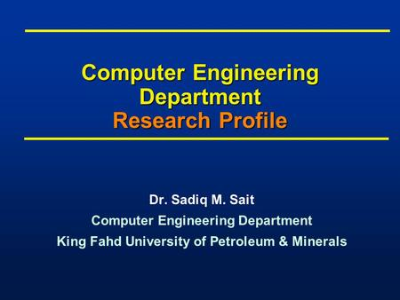 Computer Engineering Department Research Profile Dr. Sadiq M. Sait Computer Engineering Department King Fahd University of Petroleum & Minerals Dr. Sadiq.