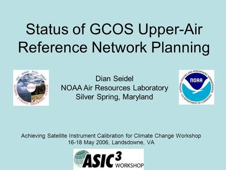 Status of GCOS Upper-Air Reference Network Planning Achieving Satellite Instrument Calibration for Climate Change Workshop 16-18 May 2006, Landsdowne,
