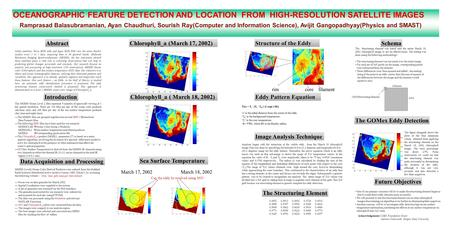 OCEANOGRAPHIC FEATURE DETECTION AND LOCATION FROM HIGH-RESOLUTION SATELLITE IMAGES Ramprasad Balasubramanian, Ayan Chaudhuri, Sourish Ray(Computer and.